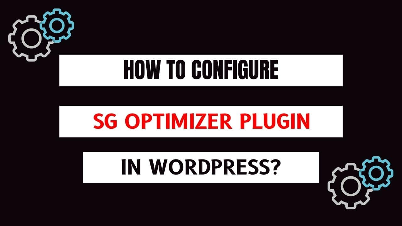 How to Configure SG Optimizer Plugin in WordPress?