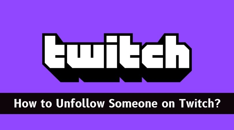 How to Unfollow Someone on Twitch