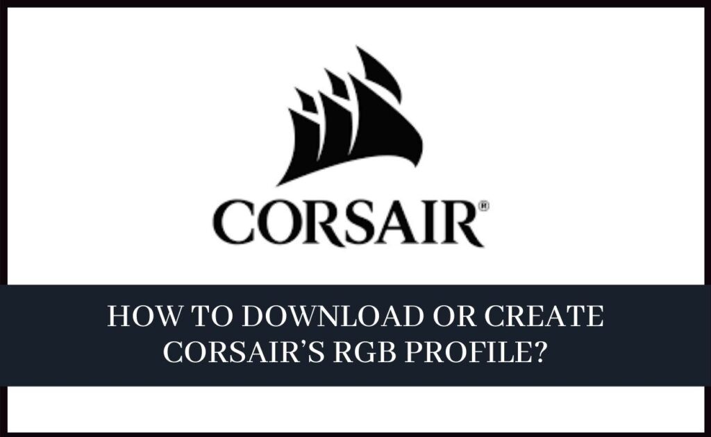 How to Download or Create Corsair RGB Profile