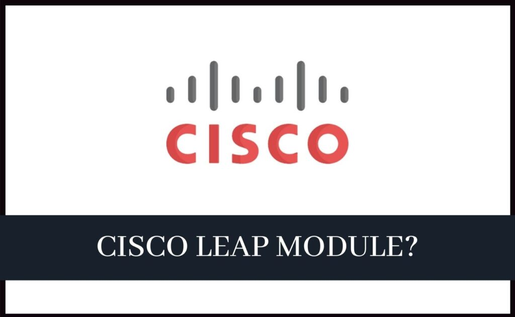 What is Cisco Leap Module and Should you remove it