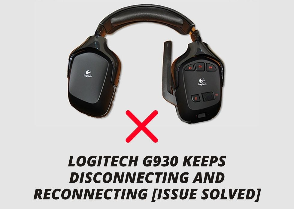 Logitech G930 Keeps Disconnecting and Reconnecting [Issue Solved]