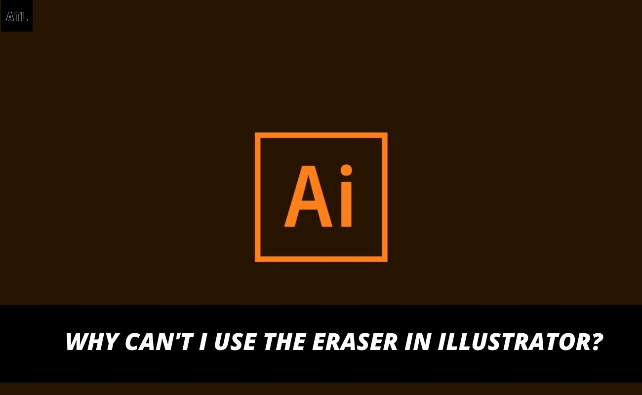 Why Can't I Use the Eraser in Illustrator?