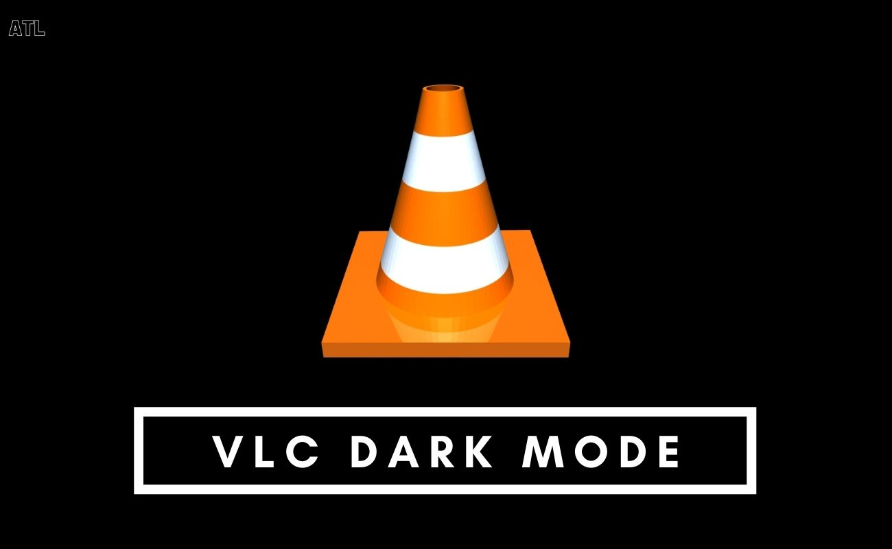 VLC Dark Mode – How to enable it on Smartphone and PC